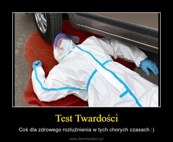 Test Twardości – Coś dla zdrowego rozluźnienia w tych chorych czasach :)