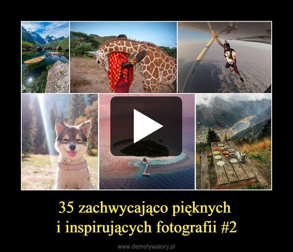 35 zachwycająco pięknych i inspirujących fotografii #2 –