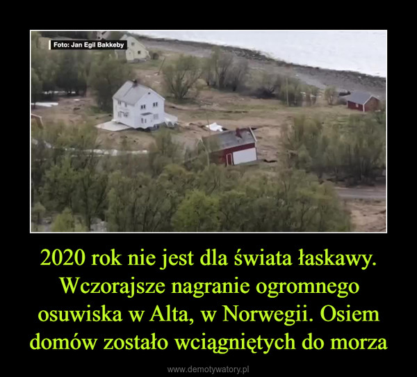 2020 rok nie jest dla świata łaskawy. Wczorajsze nagranie ogromnego osuwiska w Alta, w Norwegii. Osiem domów zostało wciągniętych do morza –