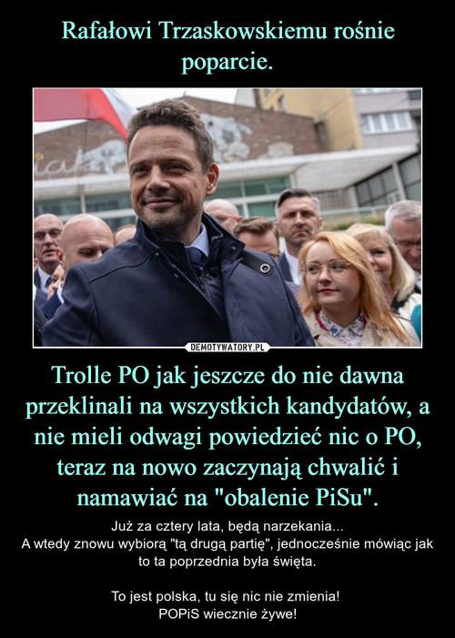 """Rafałowi Trzaskowskiemu rośnie poparcie. Trolle PO jak jeszcze do nie dawna przeklinali na wszystkich kandydatów, a nie mieli odwagi powiedzieć nic o PO, teraz na nowo zaczynają chwalić i namawiać na """"obalenie PiSu""""."""