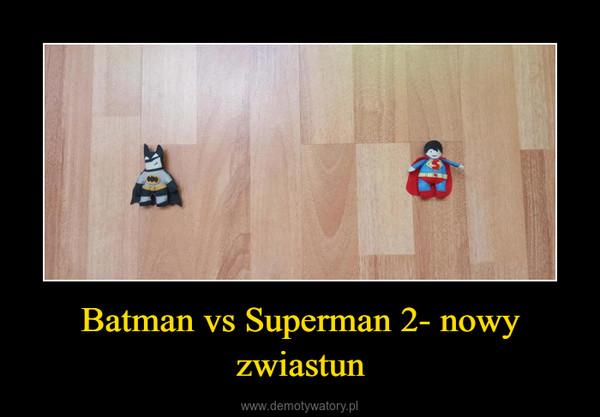 Batman vs Superman 2- nowy zwiastun –
