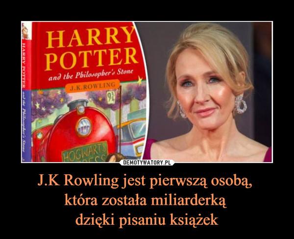 J.K Rowling jest pierwszą osobą, która została miliarderką dzięki pisaniu książek –