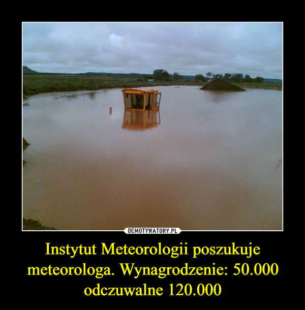 Instytut Meteorologii poszukuje meteorologa. Wynagrodzenie: 50.000odczuwalne 120.000 –
