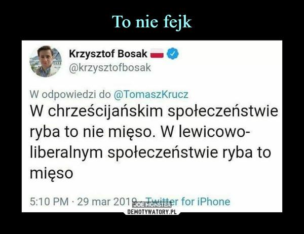 –  Krzysztof Bosak W chrześcijańskim społeczeństwie ryba to nie mięso. W lewicowo-liberalnym społeczeństwie ryba to mięso