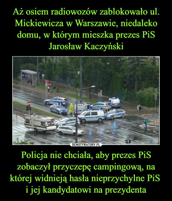 Policja nie chciała, aby prezes PiS zobaczył przyczepę campingową, na której widnieją hasła nieprzychylne PiS i jej kandydatowi na prezydenta –