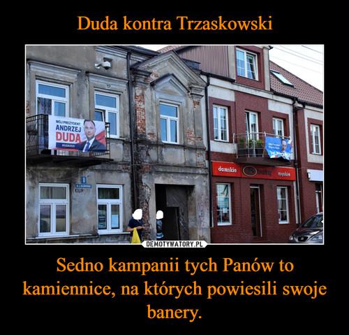 Duda kontra Trzaskowski Sedno kampanii tych Panów to kamiennice, na których powiesili swoje banery.