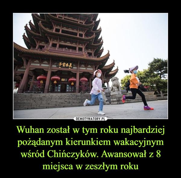 Wuhan został w tym roku najbardziej pożądanym kierunkiem wakacyjnym wśród Chińczyków. Awansował z 8 miejsca w zeszłym roku –
