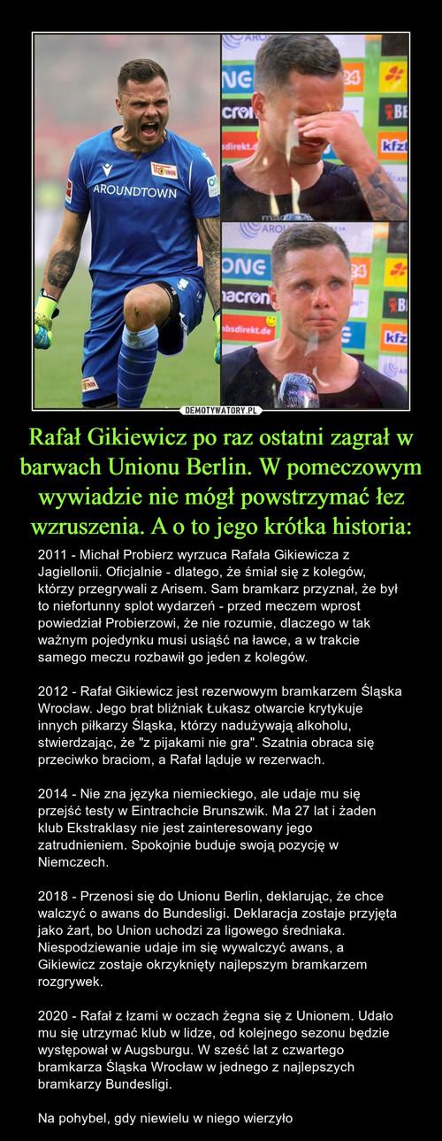 Rafał Gikiewicz po raz ostatni zagrał w barwach Unionu Berlin. W pomeczowym wywiadzie nie mógł powstrzymać łez wzruszenia. A o to jego krótka historia: