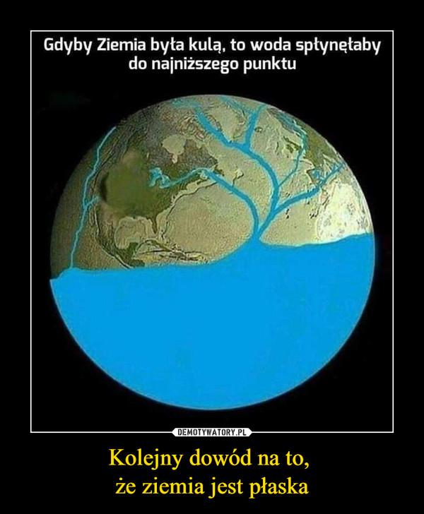 Kolejny dowód na to, że ziemia jest płaska –