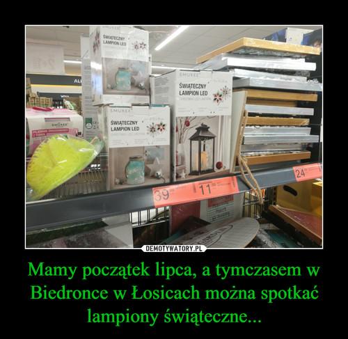 Mamy początek lipca, a tymczasem w Biedronce w Łosicach można spotkać lampiony świąteczne...
