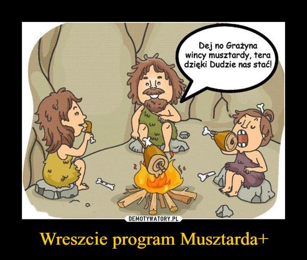 Wreszcie program Musztarda+ –  Dej no Grażynawincy musztardy, teradzięki Dudzie nas stać!
