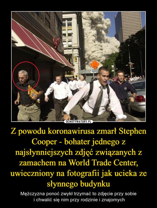 Z powodu koronawirusa zmarł Stephen Cooper - bohater jednego z najsłynniejszych zdjęć związanych z zamachem na World Trade Center, uwieczniony na fotografii jak ucieka ze słynnego budynku