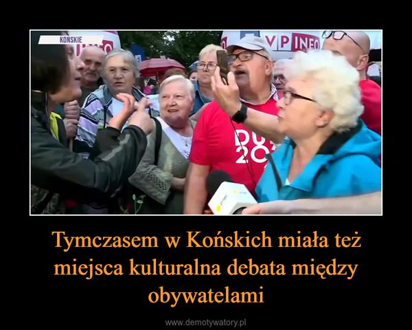 Tymczasem w Końskich miała też miejsca kulturalna debata między obywatelami –