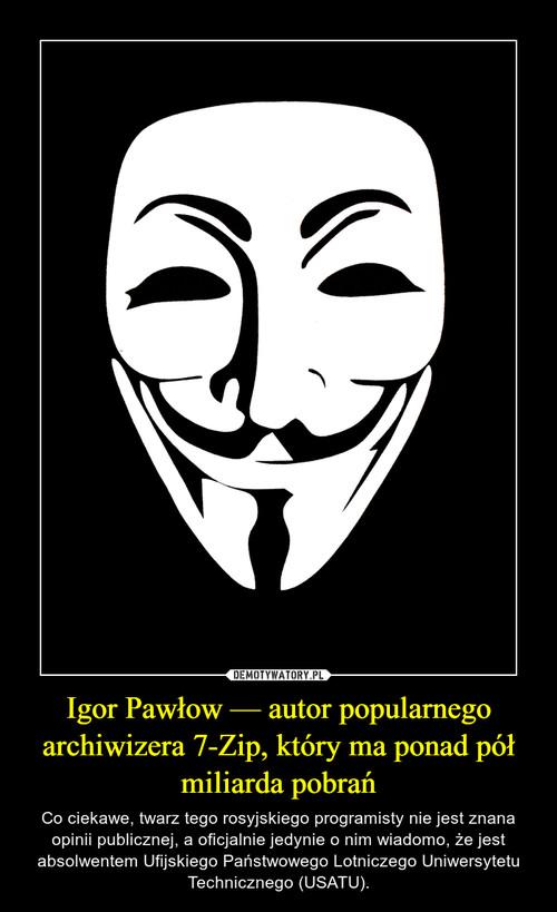 Igor Pawłow — autor popularnego archiwizera 7-Zip, który ma ponad pół miliarda pobrań