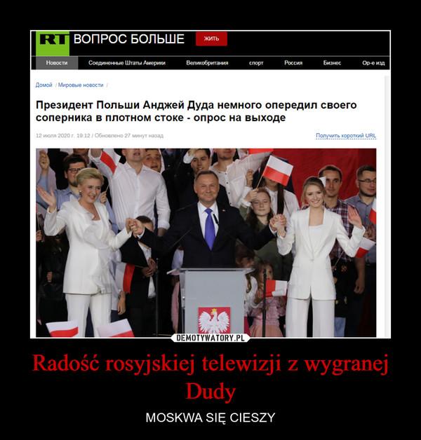 Radość rosyjskiej telewizji z wygranej Dudy – MOSKWA SIĘ CIESZY