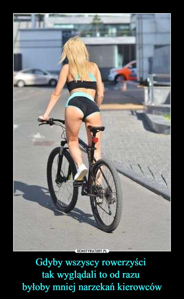 Gdyby wszyscy rowerzyści tak wyglądali to od razu byłoby mniej narzekań kierowców –