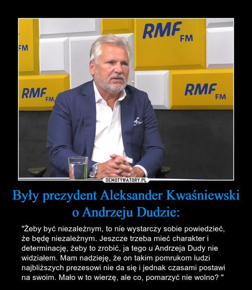 Były prezydent Aleksander Kwaśniewski o Andrzeju Dudzie: