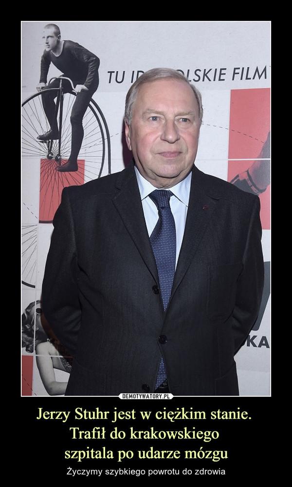 Jerzy Stuhr jest w ciężkim stanie. Trafił do krakowskiego szpitala po udarze mózgu – Życzymy szybkiego powrotu do zdrowia