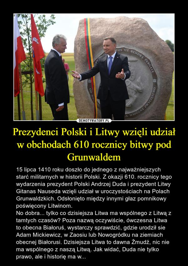 Prezydenci Polski i Litwy wzięli udział w obchodach 610 rocznicy bitwy pod Grunwaldem