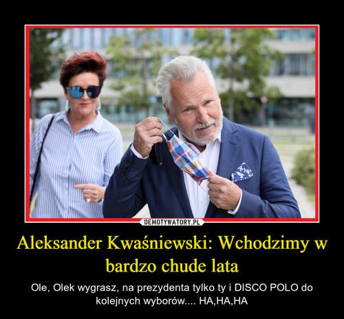 Aleksander Kwaśniewski: Wchodzimy w bardzo chude lata