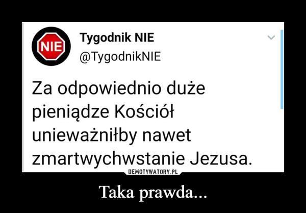 Taka prawda... –