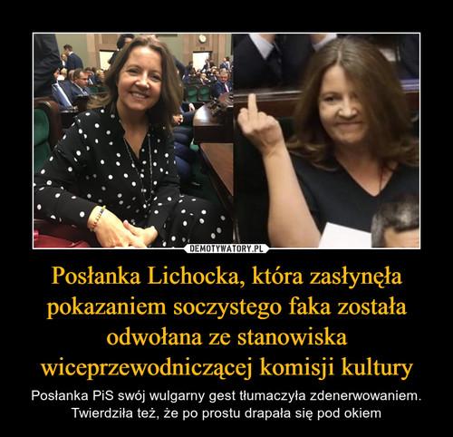 Posłanka Lichocka, która zasłynęła pokazaniem soczystego faka została odwołana ze stanowiska wiceprzewodniczącej komisji kultury