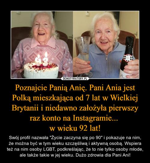Poznajcie Panią Anię. Pani Ania jest Polką mieszkająca od 7 lat w Wielkiej Brytanii i niedawno założyła pierwszy raz konto na Instagramie...  w wieku 92 lat!