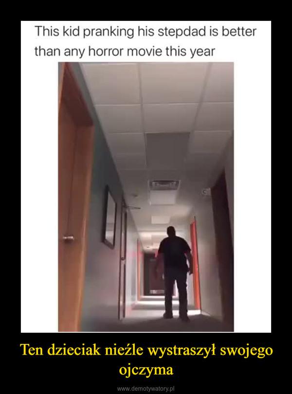 Ten dzieciak nieźle wystraszył swojego ojczyma –