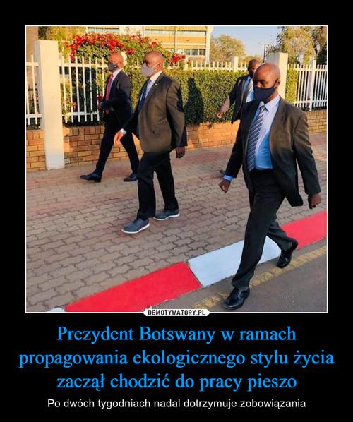 Prezydent Botswany w ramach propagowania ekologicznego stylu życia zaczął chodzić do pracy pieszo