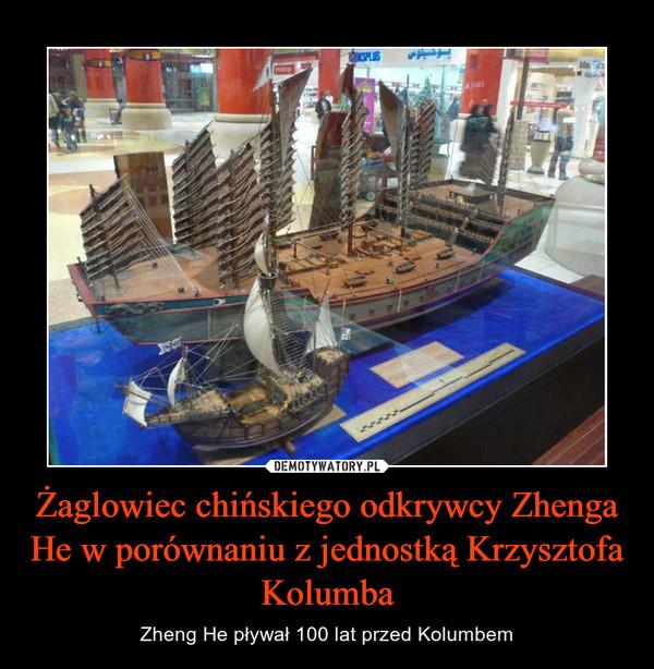 Żaglowiec chińskiego odkrywcy Zhenga He w porównaniu z jednostką Krzysztofa Kolumba – Zheng He pływał 100 lat przed Kolumbem