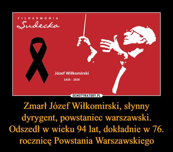 Zmarł Józef Wiłkomirski, słynny dyrygent, powstaniec warszawski. Odszedł w wieku 94 lat, dokładnie w 76. rocznicę Powstania Warszawskiego –
