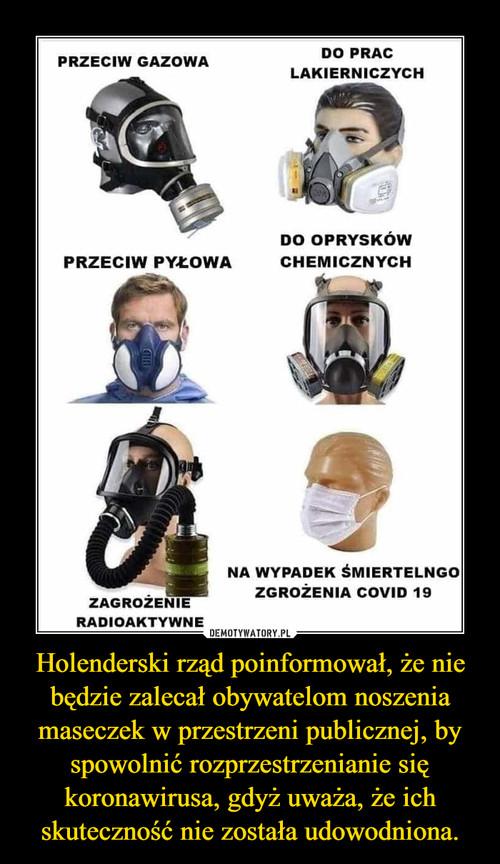 Holenderski rząd poinformował, że nie będzie zalecał obywatelom noszenia maseczek w przestrzeni publicznej, by spowolnić rozprzestrzenianie się koronawirusa, gdyż uważa, że ich skuteczność nie została udowodniona.