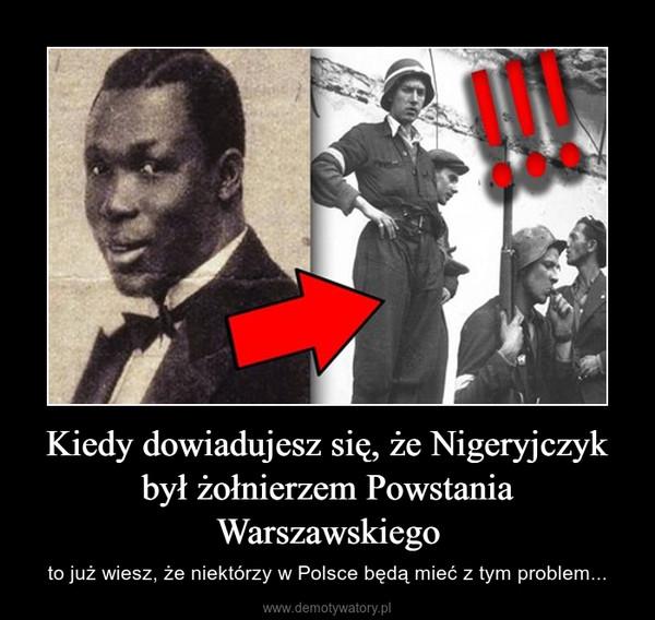 Kiedy dowiadujesz się, że Nigeryjczyk był żołnierzem Powstania Warszawskiego – to już wiesz, że niektórzy w Polsce będą mieć z tym problem...