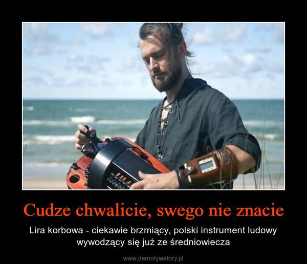 Cudze chwalicie, swego nie znacie – Lira korbowa - ciekawie brzmiący, polski instrument ludowy wywodzący się już ze średniowiecza