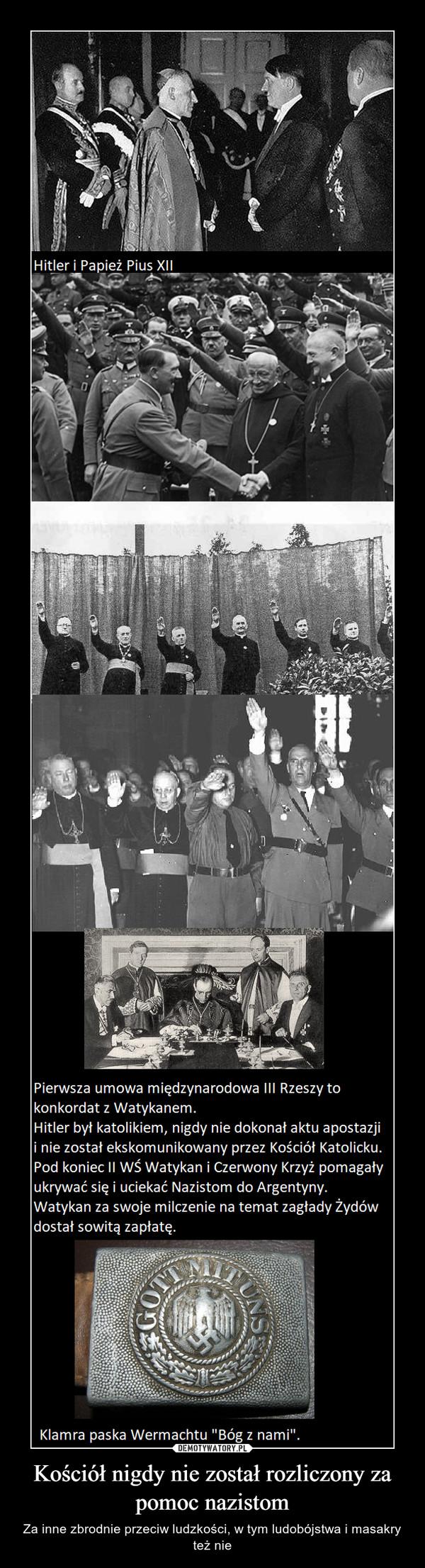 Kościół nigdy nie został rozliczony za pomoc nazistom – Za inne zbrodnie przeciw ludzkości, w tym ludobójstwa i masakry też nie