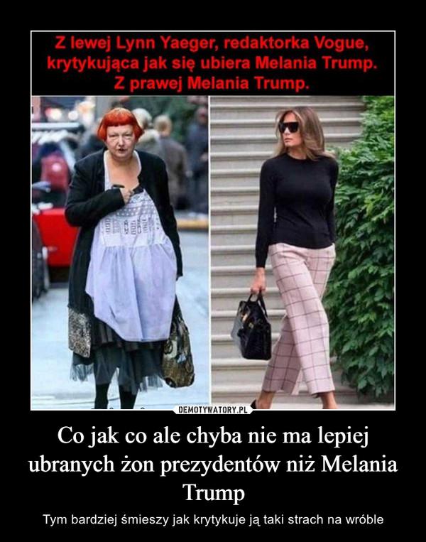 Co jak co ale chyba nie ma lepiej ubranych żon prezydentów niż Melania Trump – Tym bardziej śmieszy jak krytykuje ją taki strach na wróble