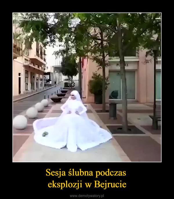 Sesja ślubna podczas eksplozji w Bejrucie –