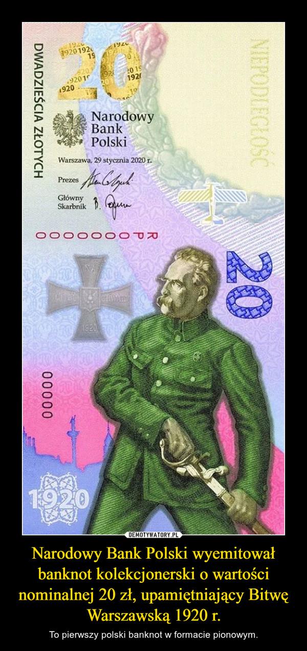 Narodowy Bank Polski wyemitował banknot kolekcjonerski o wartości nominalnej 20 zł, upamiętniający Bitwę Warszawską 1920 r. – To pierwszy polski banknot w formacie pionowym.