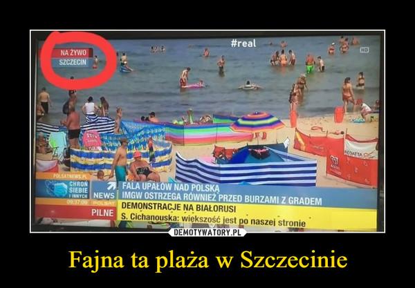Fajna ta plaża w Szczecinie –  Na żywo Szczecin Fala upałów nad Polską IMGW ostrzega również przed burzami z gradem Demonstracje na Białorusi