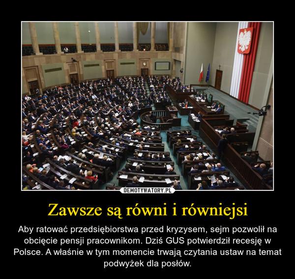 Zawsze są równi i równiejsi – Aby ratować przedsiębiorstwa przed kryzysem, sejm pozwolił na obcięcie pensji pracownikom. Dziś GUS potwierdził recesję w Polsce. A właśnie w tym momencie trwają czytania ustaw na temat podwyżek dla posłów.