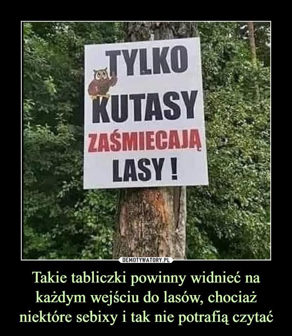 Takie tabliczki powinny widnieć na każdym wejściu do lasów, chociaż niektóre sebixy i tak nie potrafią czytać –  TYLKO KUTASY ZAŚMIECAJĄ LASY