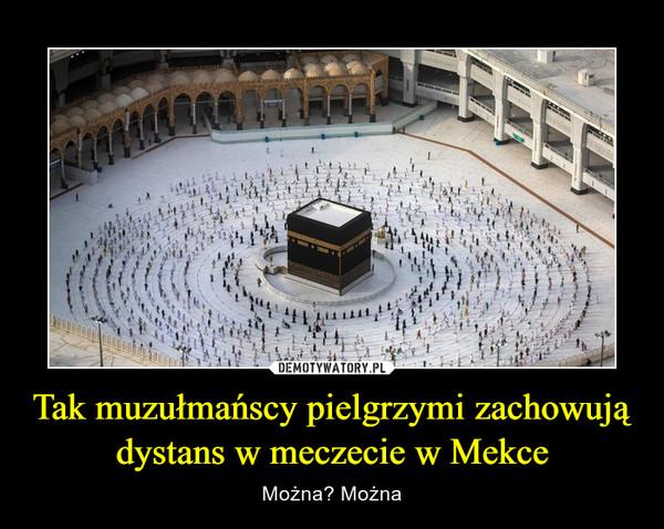 Tak muzułmańscy pielgrzymi zachowują dystans w meczecie w Mekce – Można? Można