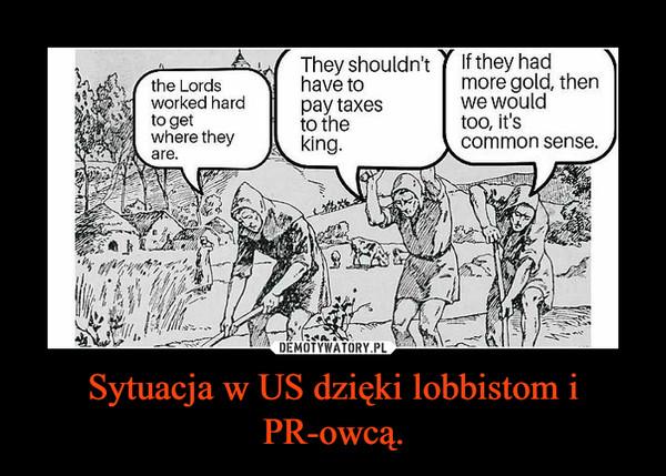 Sytuacja w US dzięki lobbistom i PR-owcą. –