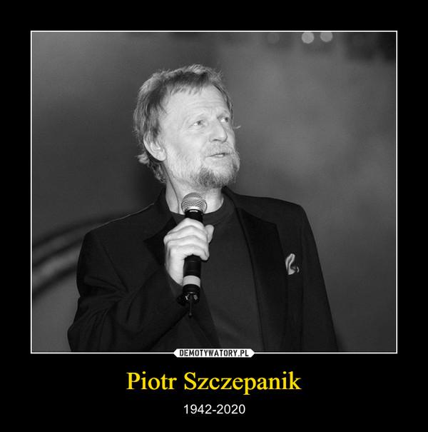 Piotr Szczepanik – 1942-2020