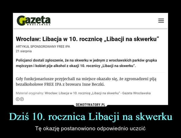 Dziś 10. rocznica Libacji na skwerku – Tę okazję postanowiono odpowiednio uczcić