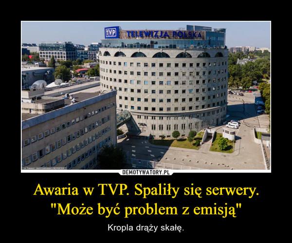 """Awaria w TVP. Spaliły się serwery. """"Może być problem z emisją"""" – Kropla drąży skałę."""