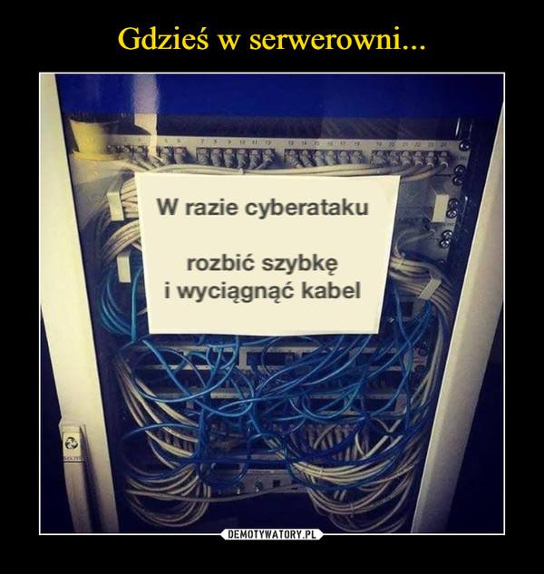 –  W razie cyberatakurozbić szybkęi wyciągnąć kabel