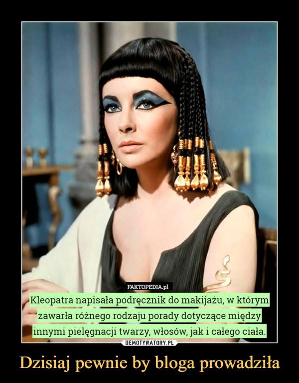 Dzisiaj pewnie by bloga prowadziła –  Kleopatra napisała podręcznik do makijażu, w którym|zawarła różnego rodzaju porady dotyczące międzyinnymi pielęgnacji twarzy, włosów, jak i całego ciała