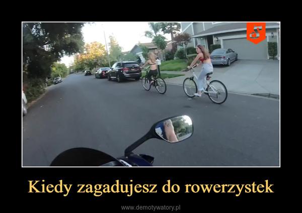 Kiedy zagadujesz do rowerzystek –