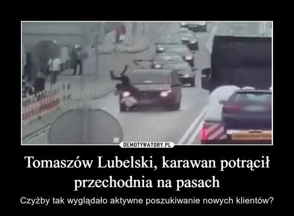 Tomaszów Lubelski, karawan potrącił przechodnia na pasach – Czyżby tak wyglądało aktywne poszukiwanie nowych klientów?